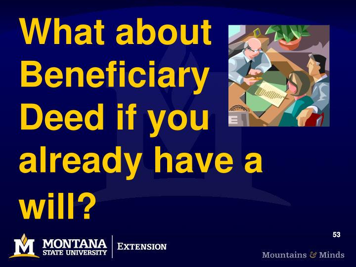 What about Beneficiary Deed if you already have a will?