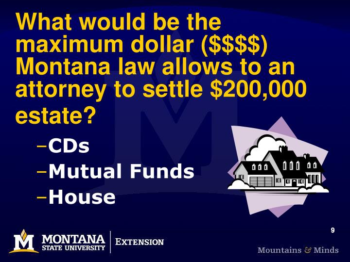 What would be the maximum dollar ($$$$) Montana law allows to an attorney to settle $200,000 estate?