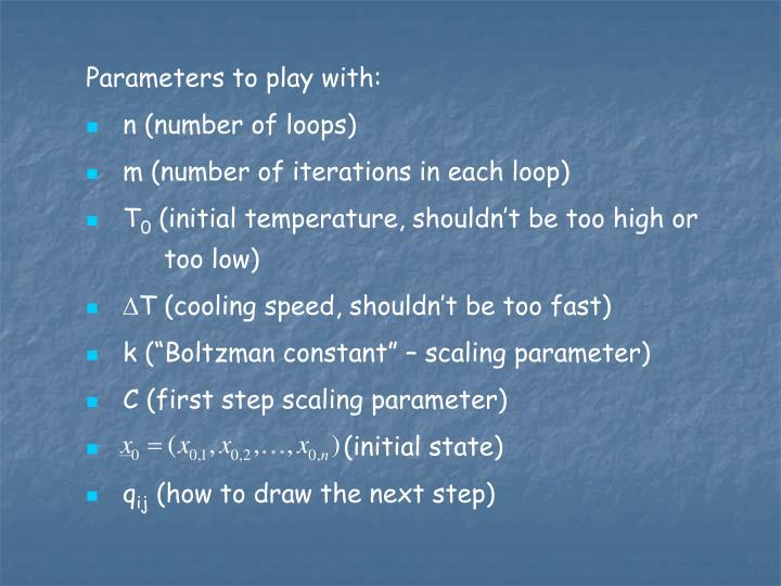 Parameters to play with: