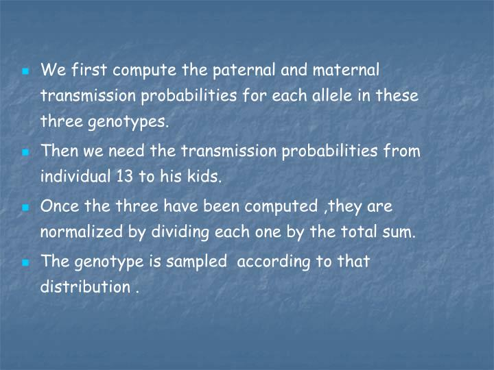 We first compute the paternal and maternal transmission probabilities for each allele in these three genotypes.