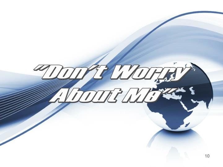 """""""Don't Worry"""