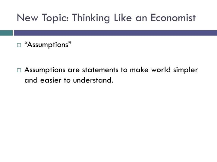 New Topic: Thinking Like an Economist