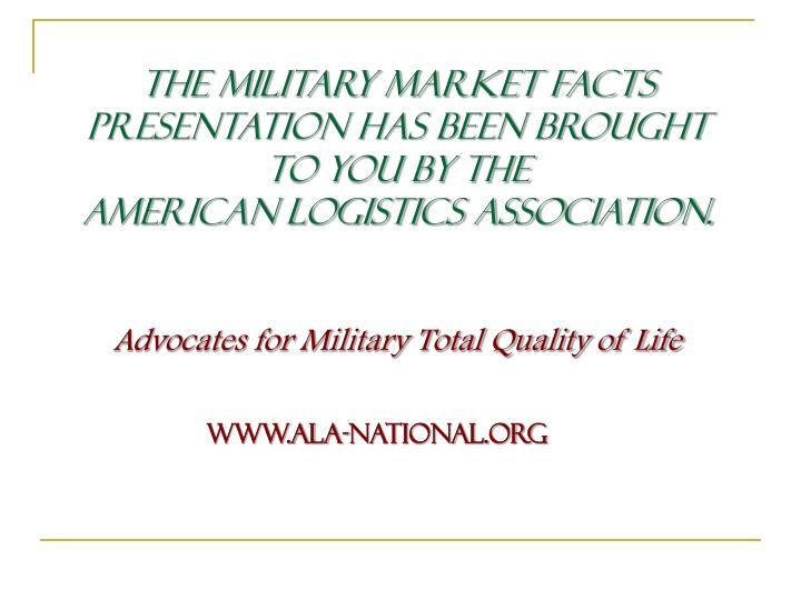 The Military Market Facts Presentation has been brought to you by the