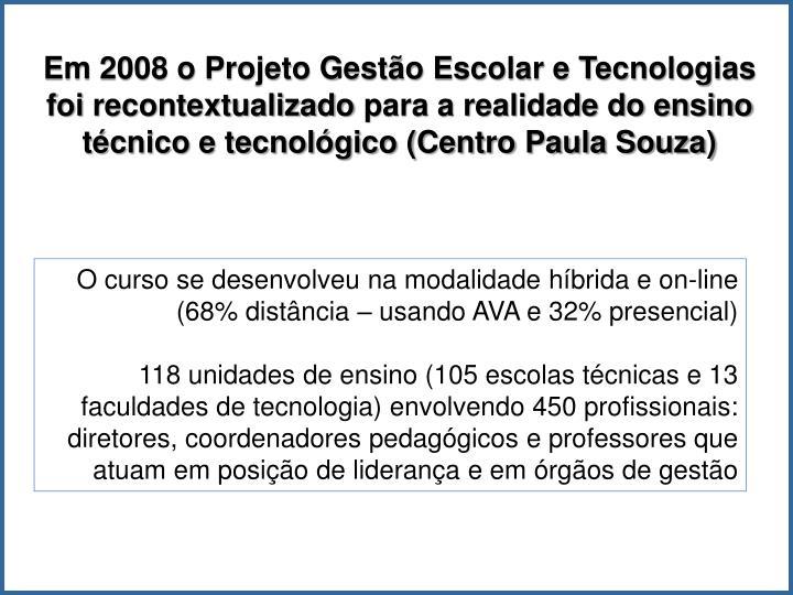 Em 2008 o Projeto Gestão Escolar e Tecnologias