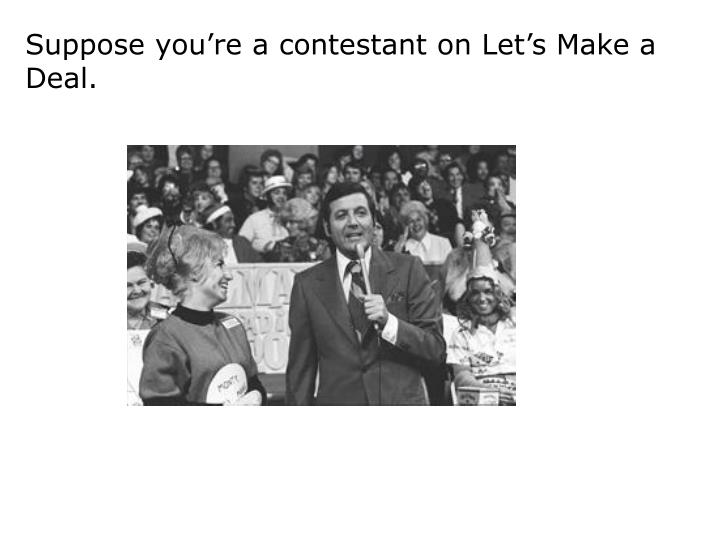 Suppose you're a contestant on Let's Make a Deal.