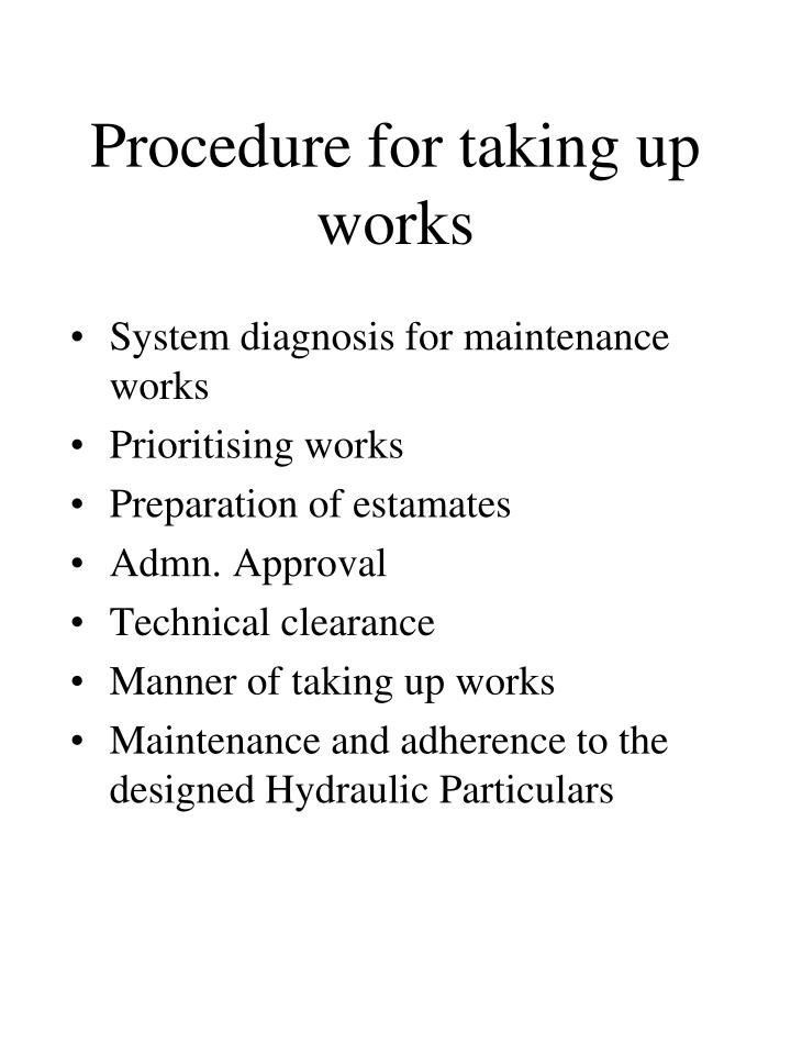 Procedure for taking up works