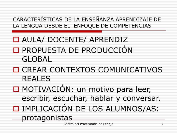 CARACTERÍSTICAS DE LA ENSEÑANZA APRENDIZAJE DE LA LENGUA DESDE EL  ENFOQUE DE COMPETENCIAS