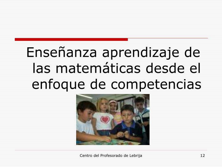 Enseñanza aprendizaje de las matemáticas desde el enfoque de competencias