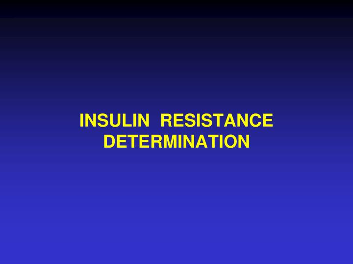 INSULIN  RESISTANCE DETERMINATION