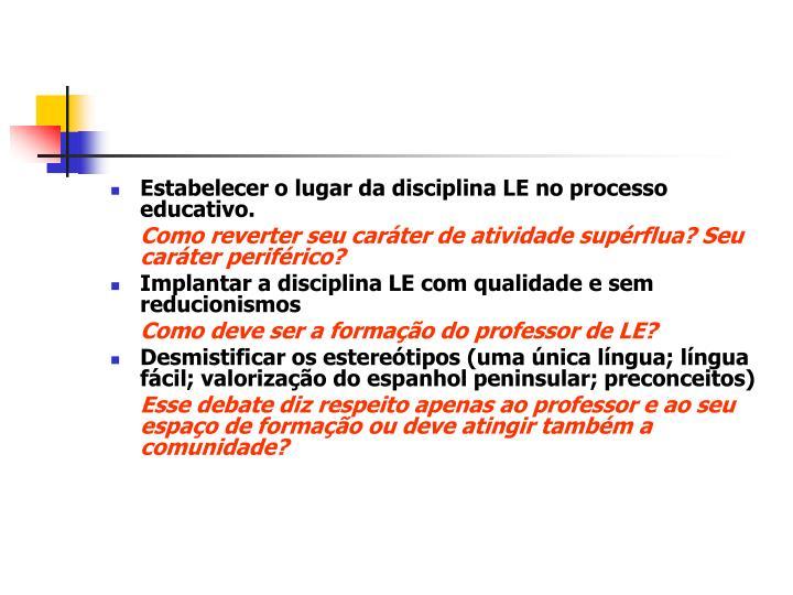 Estabelecer o lugar da disciplina LE no processo educativo.