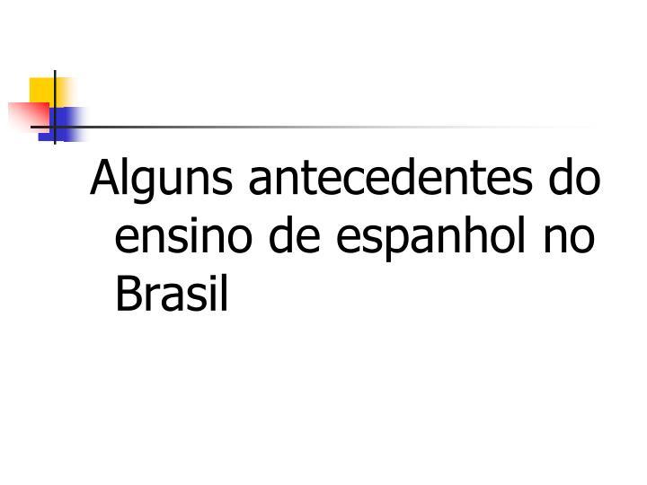 Alguns antecedentes do ensino de espanhol no Brasil