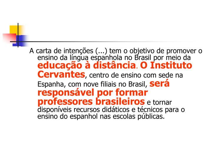 A carta de intenções (...) tem o objetivo de promover o ensino da língua espanhola no Brasil por meio da