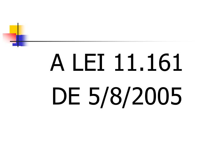 A LEI 11.161