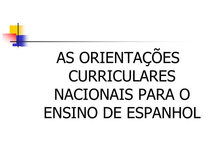 AS ORIENTAÇÕES CURRICULARES NACIONAIS PARA O ENSINO DE ESPANHOL