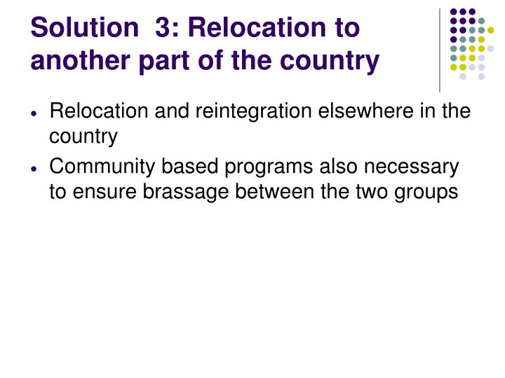 Solution  3: Relocation to another part of the country