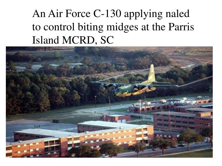 An Air Force C-130 applying naled to control biting midges at the Parris Island MCRD, SC
