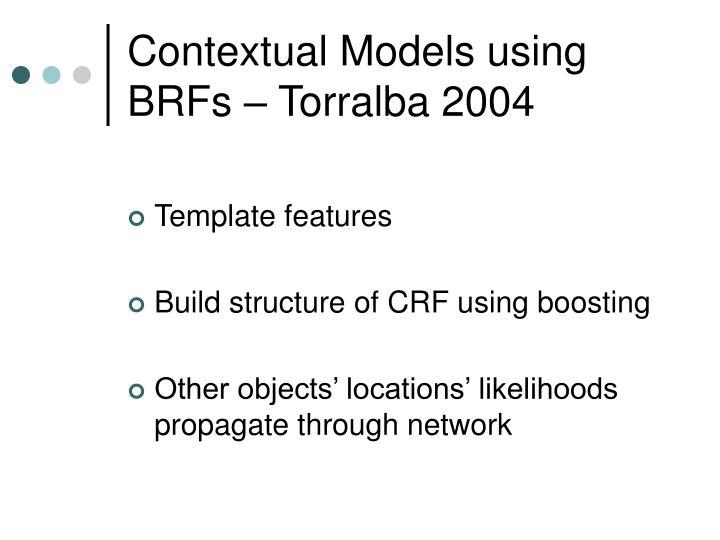 Contextual Models using BRFs – Torralba 2004