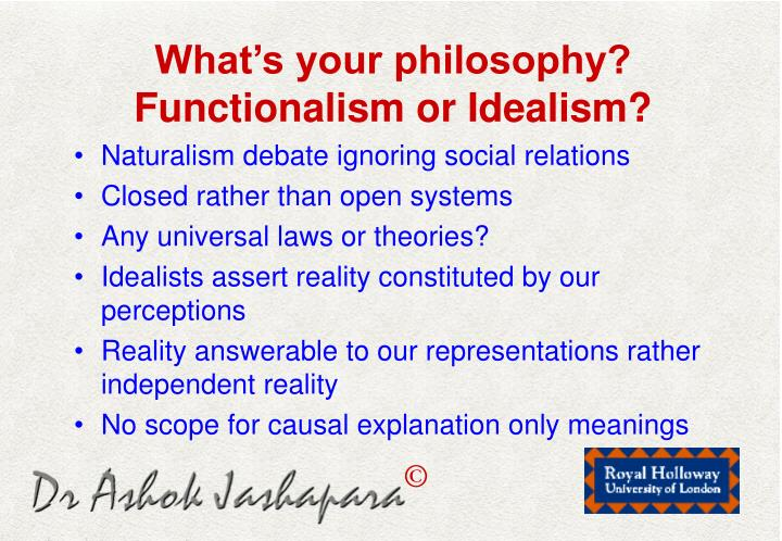 What's your philosophy? Functionalism or Idealism?