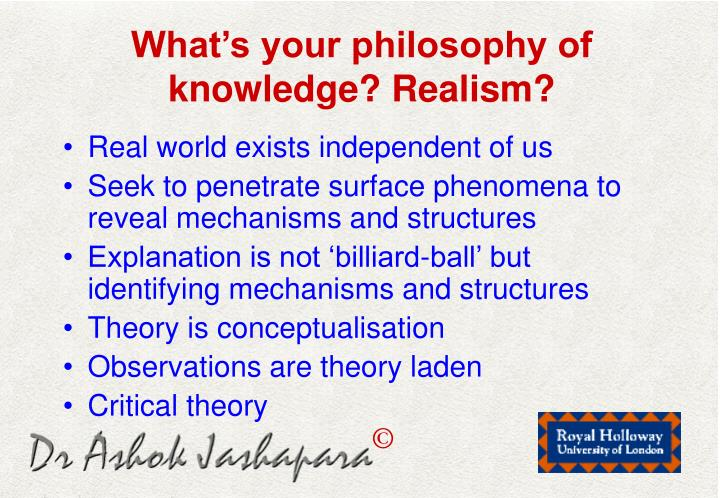 What's your philosophy of knowledge? Realism?