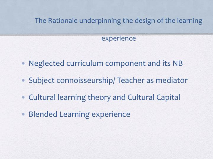 The Rationale underpinning the design of the learning