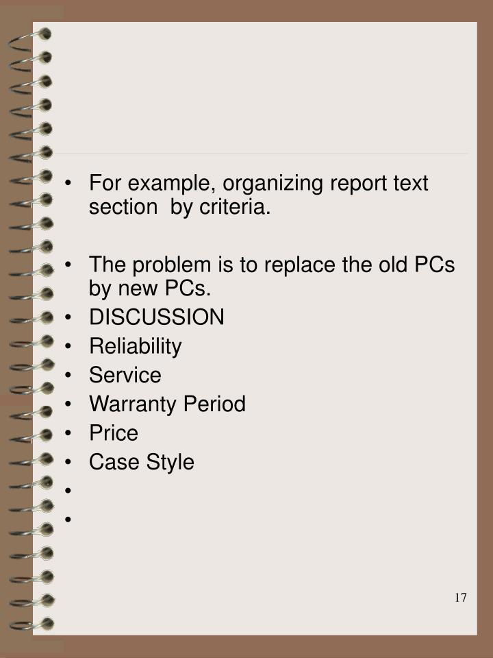 For example, organizing report text section  by criteria.