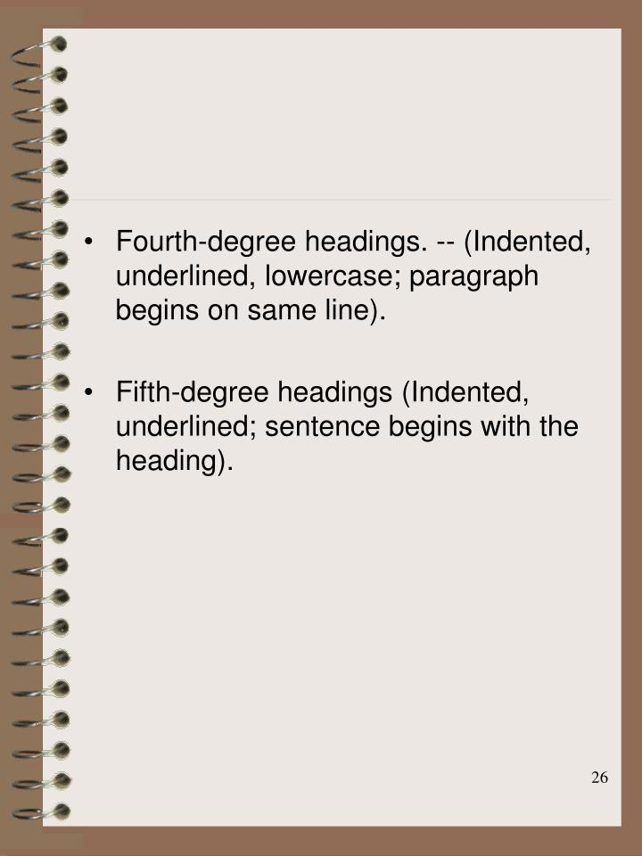 Fourth-degree headings. -- (Indented, underlined, lowercase; paragraph begins on same line).