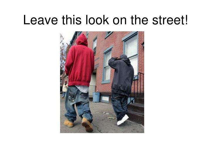 Leave this look on the street!