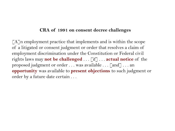 CRA of 1991 on consent decree challenges
