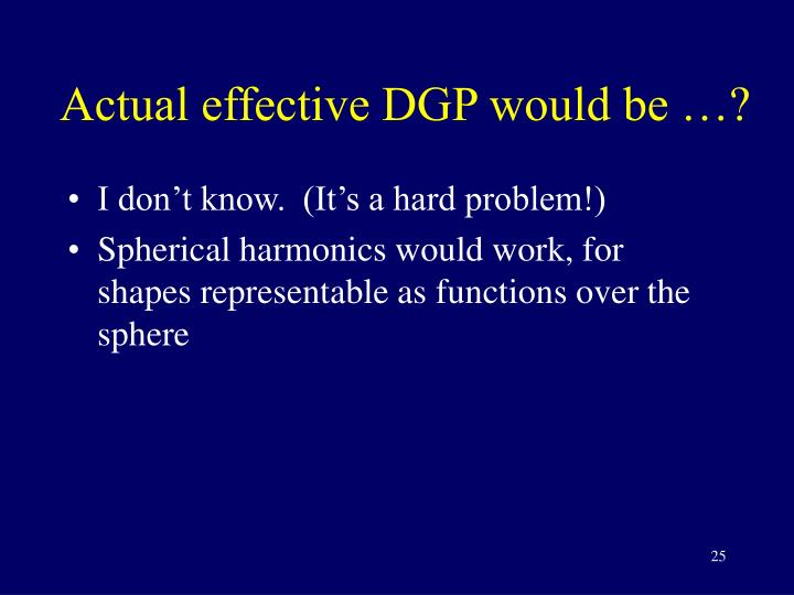 Actual effective DGP would be …?