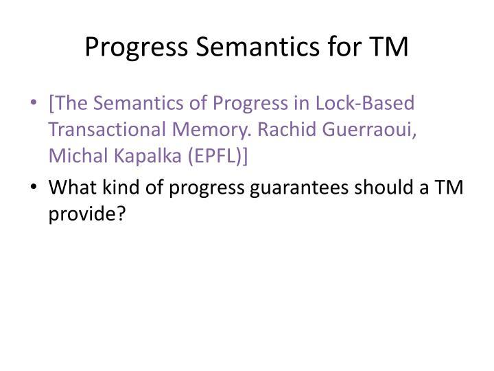 Progress Semantics for TM