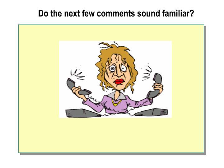 Do the next few comments sound familiar?