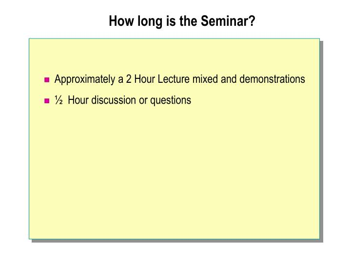 How long is the Seminar?
