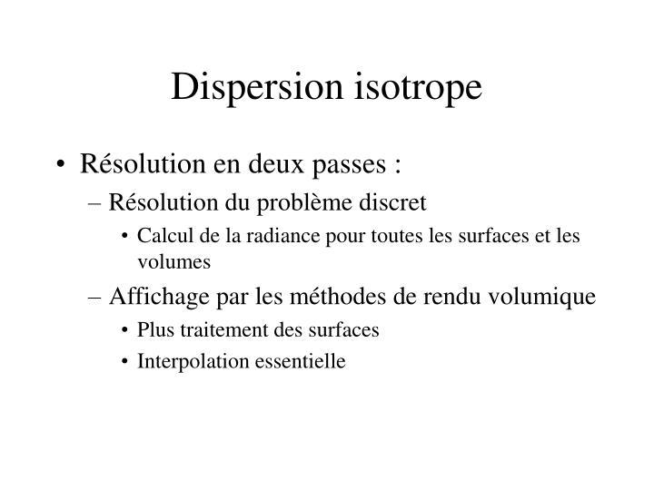 Dispersion isotrope
