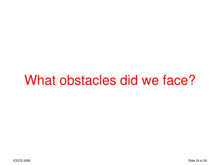 What obstacles did we face?