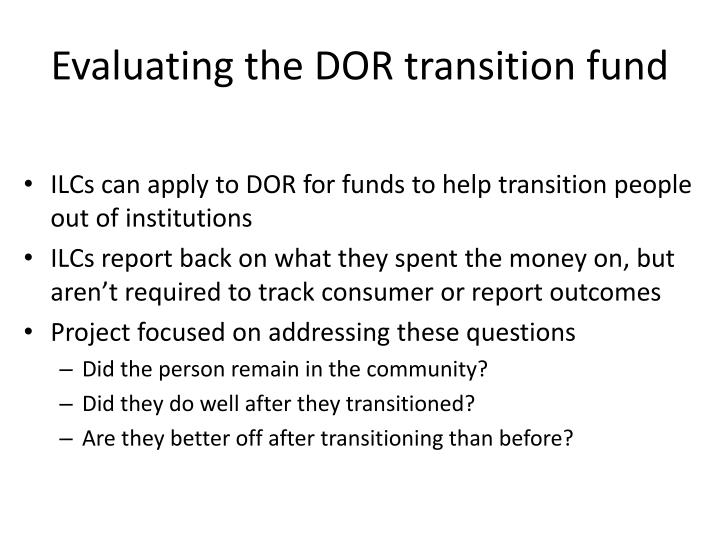Evaluating the DOR transition fund