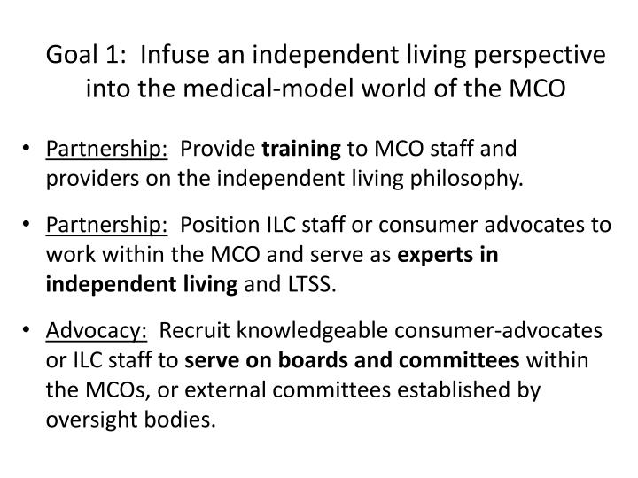 Goal 1:  Infuse an independent living perspective into the medical-model world of the MCO