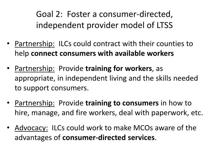 Goal 2:  Foster a consumer-directed, independent provider model of LTSS