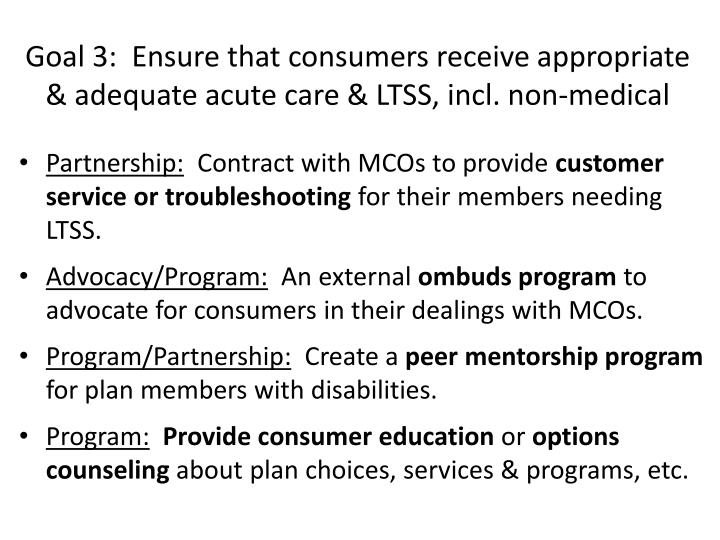 Goal 3:  Ensure that consumers receive appropriate & adequate acute care & LTSS, incl. non-medical