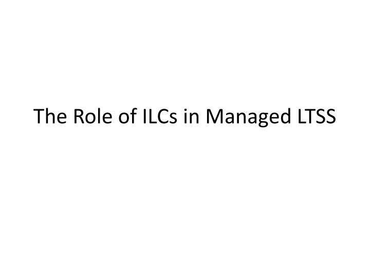 The Role of ILCs in Managed LTSS