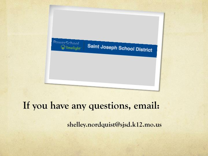 If you have any questions, email: