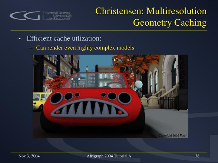 Christensen: Multiresolution Geometry Caching