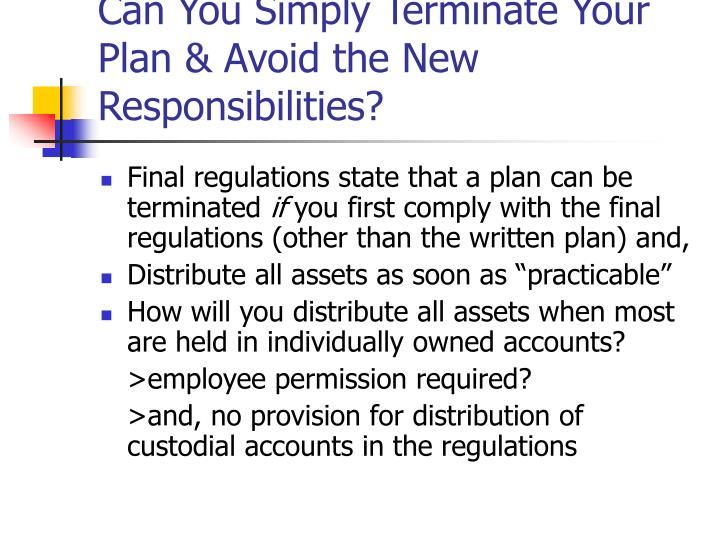 Can You Simply Terminate Your Plan & Avoid the New Responsibilities?