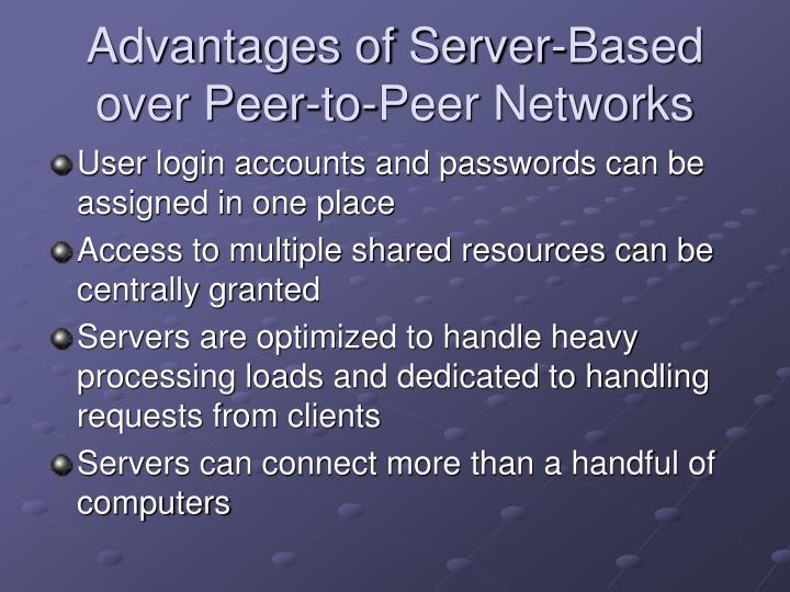 Advantages of Server-Based over Peer-to-Peer Networks