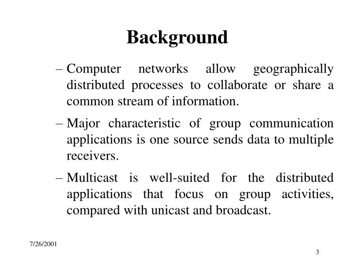 Computer networks allow geographically distributed processes to collaborate or share a common stream of information.