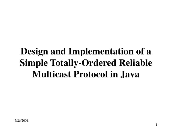 Design and Implementation of a Simple Totally-Ordered Reliable Multicast Protocol in Java