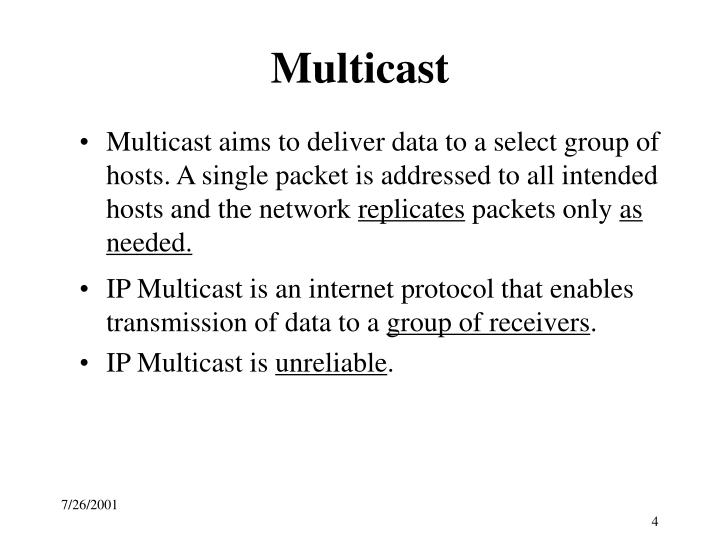 Multicast aims to deliver data to a select group of hosts. A single packet is addressed to all intended hosts and the network