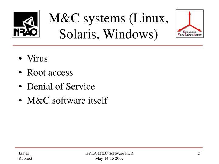M&C systems (Linux, Solaris, Windows)