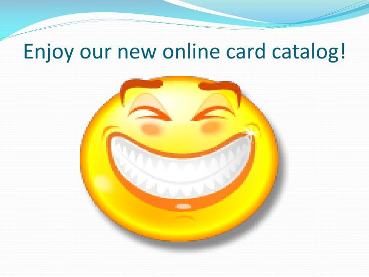 Enjoy our new online card catalog!