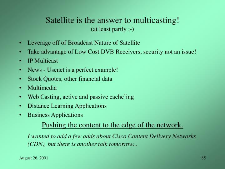 Satellite is the answer to multicasting!