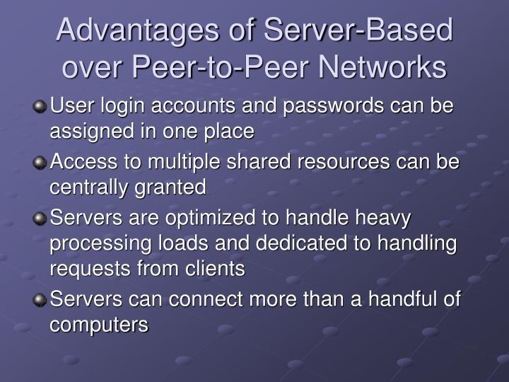 Advantages of Server-Based over Peer-to-Peer Networks